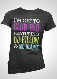 I'm off to club bed featuring DJ Pillow & MC Blanky / Thant's Funny Looks Style, Looks Cool, My Style, Stitch Fix, Funny Shirts, Tee Shirts, Mode Pop, Funny Outfits, Funny Clothes