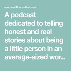 A podcast dedicated to telling honest and real stories about being a little person in an average-sized world. Looking Up, To Tell, Storytelling, Social Media, Motivation, Social Networks, Social Media Tips, Inspiration