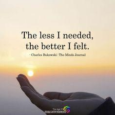The Less I Needed, The Better I Felt - https://themindsjournal.com/less-needed-better-felt/