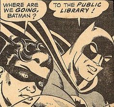 Batman and Robin seek out the library... probably to consult Oracle. Barbara Gordon is one of my favorite librarians. :)