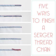 Ways to finish a serger thread.  I needed to know this...