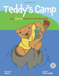 Teddy's Camp: On a Bearish Adventure into the Woods by Peter Nicholas Liptak,  Read review: http://www.readerviewskids.com/ReviewLiptakTeddysCamp.html - http://www.amazon.com/dp/1936342170/ref=cm_sw_r_pi_dp_bZXiqb0DX6EJS