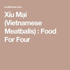 Xíu Mại (Vietnamese Meatballs) : Food For Four