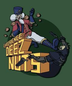Experience Deez Nuts