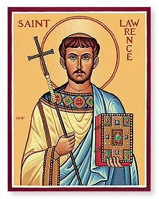 Feast of St. Lawrence; Christian Religious Observance; August 10; Roman deacon; martyred by roasting. Patron saint of cooks, protector of vineyards, and invoked against rheumatism and fire. The Saint Lawrence River is named for him.