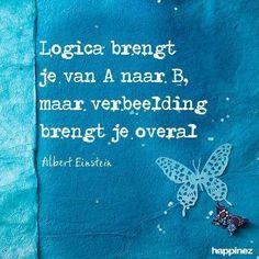 ~ Logica brengt je van A naar B, maar verbeelding brengt je overal ~