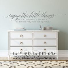 """""""Enjoy The Little Things For One Day You May Look Back And Realize They Were The Big Things""""  