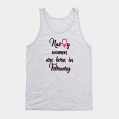 ONLY NOW $16 Nasty women are born in february tshirt Tank Top