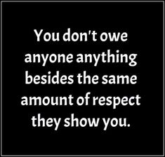 You don't owe anyone anything besides the same amount of respect they show you. Drama Quotes, Fact Quotes, Wisdom Quotes, True Quotes, Great Quotes, Words Quotes, Wise Words, Inspirational Quotes, Sayings