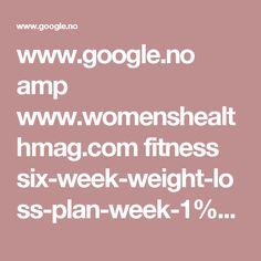 www.google.no amp www.womenshealthmag.com fitness six-week-weight-loss-plan-week-1%3famp