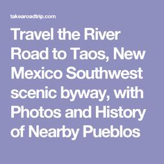 Travel the River Road to Taos, New Mexico Southwest scenic byway, with Photos and History of Nearby Pueblos