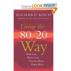 Living The 80/20 Way: Work Less, Worry Less, Succeed More, Enjoy More: Richard Koch: 9781857883312: Amazon.com: Books