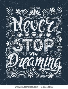 Vector hand drawn vintage illustration with hand-lettering. Never stop dreaming. Inspirational quote. This illustration can be used as a print on t shirts and bags, stationary or as a poster.