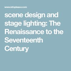 scene design and stage lighting: The Renaissance to the Seventeenth Century