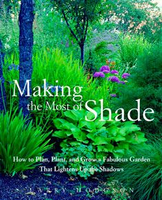 Learn how to plan, plant, and grow a lush and lovely garden filled with plants that will flourish in the shade.