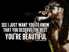 See I just want you to know. Rapper Quotes, Hip Hop Songs, Tumblr Image, Quote Of The Week, Lil Wayne, Facebook Image, You're Beautiful, Want You, You Deserve