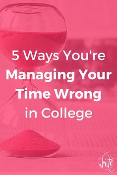 5 Ways You're Managing Your Time Wrong in College   Students often struggle to grasp time management, especially when it comes to getting assignments done and studying for tests. You may be surprised by some of the things on this list - are you committing any of these college student no-nos? Click to find out!