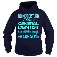 GENERAL DENTIST - DISTURB #tee #hoodie. BUY NOW => https://www.sunfrog.com/LifeStyle/GENERAL-DENTIST--DISTURB-Navy-Blue-Hoodie.html?60505