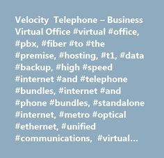 Velocity Telephone – Business Virtual Office #virtual #office, #pbx, #fiber #to #the #premise, #hosting, #t1, #data #backup, #high #speed #internet #and #telephone #bundles, #internet #and #phone #bundles, #standalone #internet, #metro #optical #ethernet, #unified #communications, #virtual #fax, #long #distance, #web #hosting, #spam #filtering, #gig-e #ethernet, #data #aggragation, #hosted #voip, #analog #& #digital #telephone, #video #dsl, #residential #bundles, #dial-up #internet, #dsl…