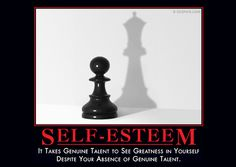 SELF-ESTEEM - It takes genuine talent to see greatness in yourself despite your absence of genuine talent. Demotivational Posters, Self Esteem, Monday Motivation, Picture Wall, Laugh Out Loud, Just In Case, Laughter, Funny Quotes, Quotable Quotes