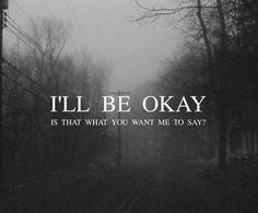 I'll be okay quotes depressive black and white life sad Ill Be Okay, Its Okay, Feeling Sad Quotes, Sad Friendship Quotes, Suicide Quotes, Whatsapp Dp Images, The Embrace, Life Quotes Love, Heart Quotes