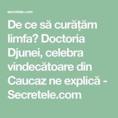 De ce să curățăm limfa? Doctoria Djunei, celebra vindecătoare din Caucaz ne explică - Secretele.com How To Get Rid, Metabolism, Good To Know, Health Fitness, Decor, Dukan Diet, Pharmacy, Therapy, The Body