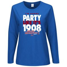 Chicago Cubs Fans. 2016 Champions - Party Like It s 1908. Women s Long  Sleeve Tee 16c6fa17a