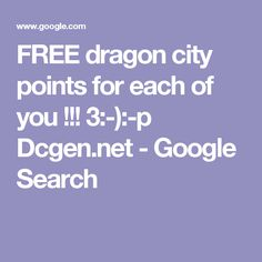 FREE dragon city points for each of you !!! 3:-):-p Dcgen.net - Google Search