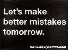 let's make better mistakes tomorrow  - I lost 26 pounds from here EZLoss DOT com #products #fitness
