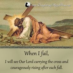 When I fail, I will see Our Lord carrying the cross and courageously rising after each fall. #DaughtersofMaryPress #DaughtersofMary #Catholic #ReligiousSisters  #suffering #trust #confidence #failure #courage #Jesus