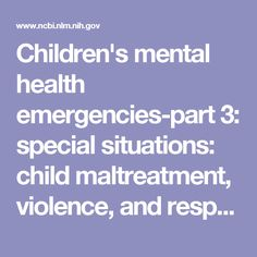 Children's mental health emergencies-part 3: special situations: child maltreatment, violence, and response to disasters.  - PubMed - NCBI