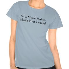 I'm a Music Major... What's Your Excuse? Tee Shirts