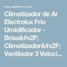 Climatizador de Ar Electrolux Frio Umidificador - Brisa/ Climatizador/Ventilador 3 Velocidades CL07F - Magazine Taniajussara