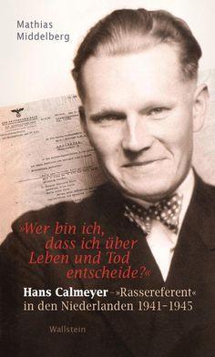 """Mathias Middelberg: """"Wer bin ich, dass ich über Leben und Tod entscheide?"""": Hans Calmeyer – """"Rassereferent"""" in den Niederlanden 1941-1945, Wallstein, 272 Seiten, 19,90 Euro."""