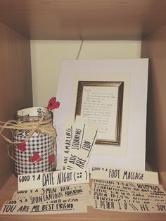 DIY gifts for him. Or her!   , I suggest you do this! Be creative and use a mason jar to hold pieces of paper that have little encouragements and things you like about her written on them!  Love it!