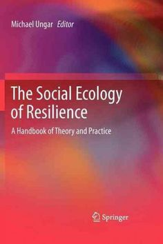 The Social Ecology of Resilience: A Handbook of Theory and Practice