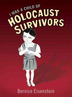 I was a child of Holocaust survivors / Bernice Eisenstein