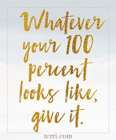 Whatever your 100% looks like, give it! For more weekly podcast, motivational quotes and biblical, faith teachings as well as success tips, follow Terri Savelle Foy on Pinterest, Instagram, Facebook, Youtube or Twitter!