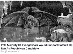 They've already voted for Satan....he's in the White House Destroying Everything he touches & Embarrassing this Nation Daily.