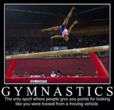 Motivational poster - Gymnastics--the only sport where people give you points for looking like you were tossed from a moving vehicle. Gymnastics Problems, Gymnastics Workout, Sport Gymnastics, Rhythmic Gymnastics, Gymnastics Stuff, Gymnastics Facts, Olympic Gymnastics, Olympic Games, Gymnastics Room