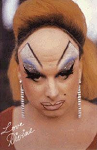 You think your a man but your only a BOY ! -Divine (Harris Glenn Milstead)