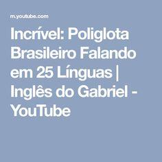 Incrível: Poliglota Brasileiro Falando em 25 Línguas | Inglês do Gabriel - YouTube