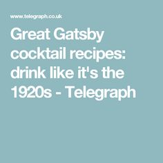 Great Gatsby cocktail recipes: drink like it's the 1920s - Telegraph