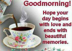 Good Morning, Hope Your Day Begins With Love And Ends With Beautiful Memories morning good morning morning quotes good morning quotes good morning greetings Cute Good Morning Quotes, Good Morning Texts, Morning Inspirational Quotes, Good Morning Picture, Good Morning Friends, Inspirational Quotes Pictures, Good Morning Messages, Good Morning Greetings, Good Night Quotes