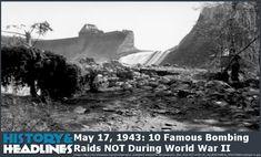 May 17, 1943: 10 Famous Bombing Raids NOT During World War II - https://www.historyandheadlines.com/may-16-1943-10-famous-bombing-raids-not-during-world-war-ii/