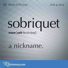 Today's Word of the Day is sobriquet. Learn its definition, pronunciation, etymology and more. Join over 19 million fans who boost their vocabulary every day. The Words, Fancy Words, Weird Words, Words To Use, Pretty Words, Cool Words, Unusual Words, Unique Words, English Vocabulary Words
