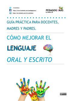 'Guía práctica para docentes, madres y padres. Cómo mejorar el lenguaje oral y escrito'es un documento cuyoobjetivo es entrenar las habilidades neurolingüísticas para favorecer el correcto desarro…
