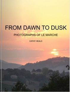 Dawn To Dusk - Photographs of Le Marche Italy