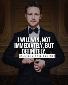 Not immediately but I will win