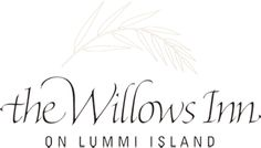 The Willows Inn on Lummi Island - Northwest's premiere destination for authentic farm to table dining